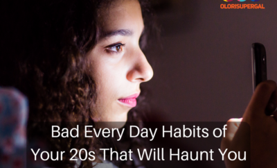 Bad Every Day Habits of Your 20s That Will Haunt You in Your 40s