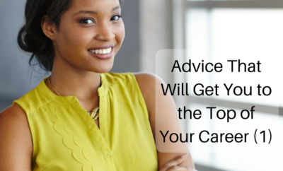 Advice That Will Get You to the Top of Your Career