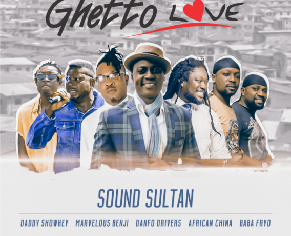 MUSIC: Sound Sultan – Ghetto Love Ft. Daddy Showkey, Baba Fryo, Marvelous Benji, African China & Danfo Drivers