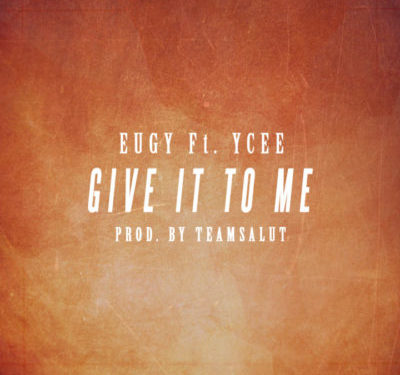 Eugy Feat. Ycee – Give It To Me art cover