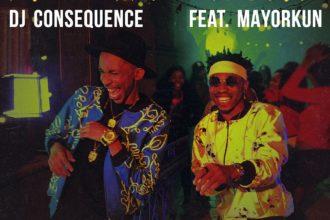 DJ Consequence & Mayorkun - olorisupergal