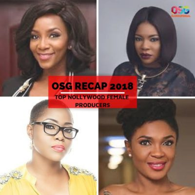 OSG RECAP LIST 2018: TOP NOLLYWOOD FEMALE PRODUCERS
